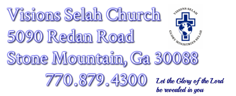 Visions Selah Church 5090 Redan Road Stone Mountain, GA 30088